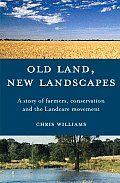 Old Land, New Landscapes: A Story of Farmers, Conservation, and the Landcare Movement