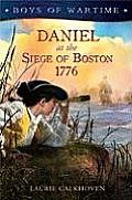 Daniel at the Siege of Boston, 1776 (Boys of Wartime)