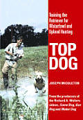 Top Dog: Training the Retriever for Waterfowl and Upland Hunting