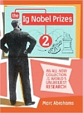 The Ig Nobel Prizes 2: An All-New Collection of the World's Unlikeliest Research