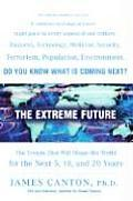 Extreme Future The Top Trends That Will Reshape the World for the Next 5 10 & 20 Years