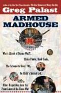 Armed Madhouse : Who's Afraid of Osama Wolf?, China Floats, Bush Sinks, the Scheme to Steal '08, No Child's Behind Left, and Other Dispatches from the Front Lines of the Class War Cover