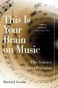 This Is Your Brain on Music: The Science of a Human Obsession Cover