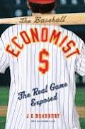 Baseball Economist: the Real Game Exposed (07 Edition) Cover