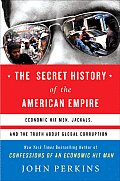 Secret History of the American Empire Economic Hit Men Jackals & the Truth about Global Corruption