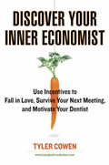 Discover Your Inner Economist Use Incentives to Fall in Love Survive Your Next Meeting & Motivate Your Dentist