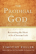 Prodigal God Recovering the Heart of the Christian Faith