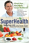 Superhealth 6 Simple Steps 6 Easy Weeks 1 Longer Healthier Life
