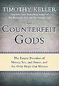 Counterfeit Gods: the Empty Promises of Money, Sex, and Power, and the Only Hope That Matters (10 Edition)