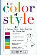 The Color of Style: A Fashion Expert Helps You Find Colors That Attract Love, Enhance Your Power, Restore Your Energy, Make a Lasting Impr