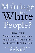 Is Marriage for White People?: How the African American Marriage Decline Affects Everyone Cover