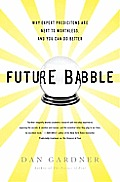 Future Babble Why Expert Predictions Are Next to Worthless & You Can Do Better