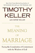 The Meaning of Marriage: Facing the Complexities of Commitment with the Wisdom of God Cover