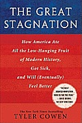 Great Stagnation How America Ate All the Low Hanging Fruit of Modern History Got Sick & Will Eventually Feel Better