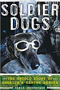 Soldier Dogs The Untold Story of Americas Canine Heroes