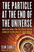 Particle at the End of the Universe How the Hunt for the Higgs Boson Leads Us to the Edge of a New World