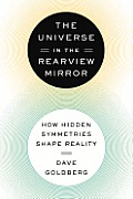 The Universe in the Rearview Mirror: How Hidden Symmetries Shape Reality Cover