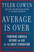 Average Is Over Powering America Beyond the Age of the Great Stagnation