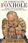 Atheist in the FOXhole A Liberals Eight Year Odyssey Inside the Heart of the Right Wing Media