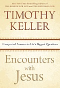 Encounters with Jesus Unexpected Answers to Lifes Biggest Questions
