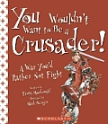 You Wouldnt Want to Be a Crusader A War Youd Rather Not Fight