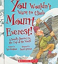 You Wouldn't Want to Climb Mount Everest!: A Deadly Journey to the Top of the World