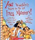 You Wouldn't Want to Be an Inca Mummy!: A One-Way Journey You'd Rather Not Make (You Wouldn't Want To...)