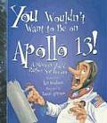 You Wouldn't Want To Be on Apollo 13!: a Mission You'd Rather Not Go on (You Wouldn't Want To...)