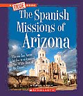 The Spanish Missions of Arizona (True Books: American History)