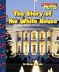 The Story of the White House (Scholastic News Nonfiction Readers: Let's Visit the White Ho)