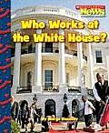 Who Works at the White House? (Scholastic News Nonfiction Readers: Let's Visit the White Ho)