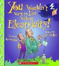 You Wouldn't Want to Live Without Electricity! (You Wouldn't Want to Live Without)