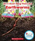 It's a Good Thing There Are Earthworms (Rookie Read-About Scienceit's a Good Thing)
