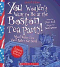 You Wouldnt Want to Be at the Boston Tea Party Revised Edition