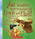 You Wouldn't Want to Explore with Lewis and Clark (You Wouldn't Want to)