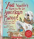 You Wouldn't Want to Be an American Pioneer!: A Wilderness You'd Rather Not Tame (You Wouldn't Want To...)