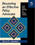 Becoming and Effective Policy Advocate : From Policy Practice To Social Justice (3RD 99 - Old Edition)