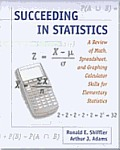 Succeeding In Statistics A Review Of Math Spreadsheet & Graphing Calculator Skills for Elementary Statistics