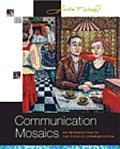Communication Mosaics: An Introduction to the Field of Communication (with CD-ROM and Speech Builder Express/Infotrac)