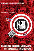 Agent Garbo The Brilliant Eccentric Secret Agent Who Tricked Hitler & Saved D Day