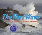 Next Wave The Quest to Harness The Power Of The Oceans