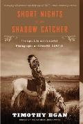 Short Nights of the Shadow Catcher The Epic Life & Immortal Photographs of Edward Curtis