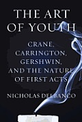 The Art of Youth: Crane, Carrington, Gershwin, and the Nature of First Acts