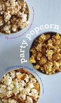 Party Popcorn 75 Creative Recipes for Everyones Favorite Snack