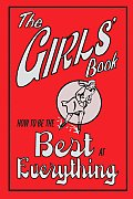 The Girls' Book: How to Be the Best at Everything Cover