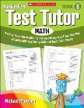 Standardized Test Tutor: Math: Grade 6: Practice Tests with Problem-By-Problem Strategies and Tips That Help Students Build Test-Taking Skills and Boo
