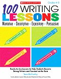 100 Writing Lessons Narrative Descriptive Expository Persuasive Ready To Use Lessons to Help Students Become Strong Writers & Succeed on the Tests