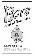 Boys Book Of Greatness Even More Ways To Be the Best at Everything