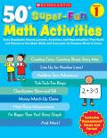 50+ Super-Fun Math Activities, Grade 1: Easy Standards-Based Lessons, Activities, and Reproducibles That Build and Reinforce the Math Skills and Conce