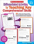Differentiated Activities for Teaching Key Comprehension Skills, Grades 2-3: 40+ Ready-To-Go Reproducibles That Help Students at Different Skill Level